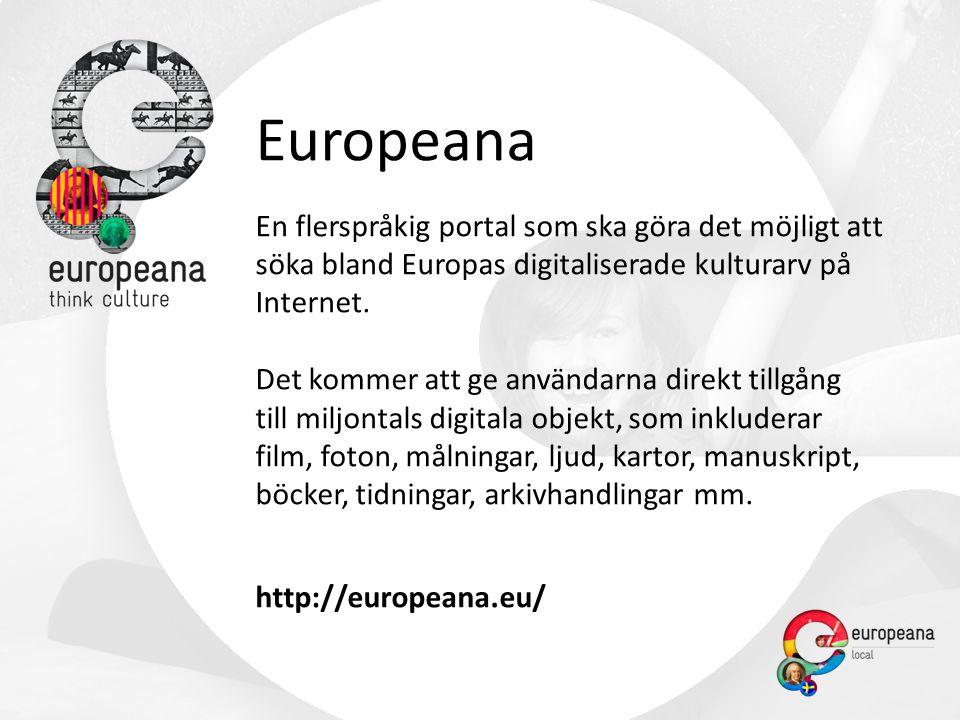 Europeana En flerspråkig portal som ska göra det möjligt att söka bland Europas digitaliserade kulturarv på Internet.