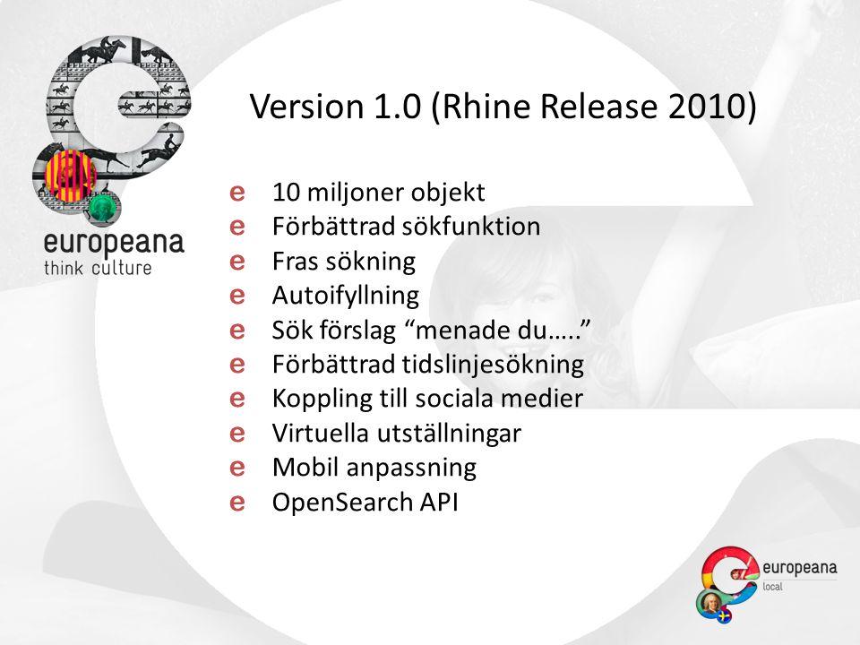 Version 1.0 (Rhine Release 2010) e 10 miljoner objekt e Förbättrad sökfunktion e Fras sökning e Autoifyllning e Sök förslag menade du….. e Förbättrad tidslinjesökning e Koppling till sociala medier e Virtuella utställningar e Mobil anpassning e OpenSearch API