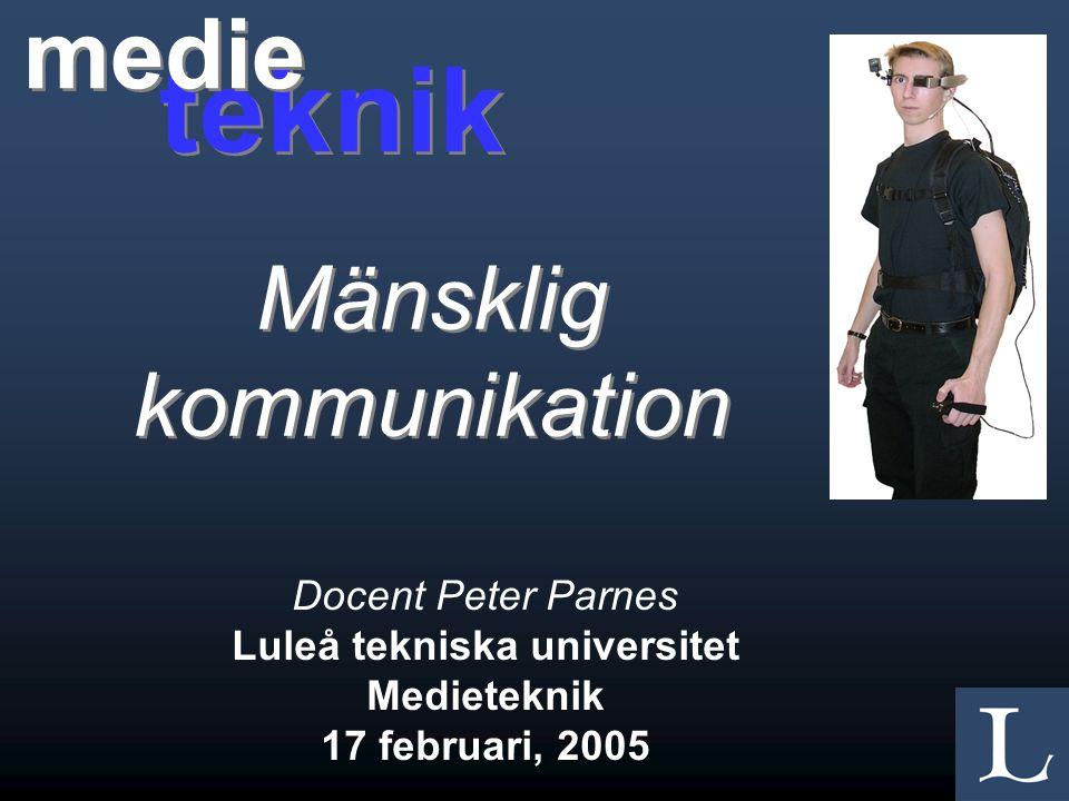 Docent Peter Parnes Luleå tekniska universitet Medieteknik 17 februari, 2005 teknik medie Mänsklig kommunikation
