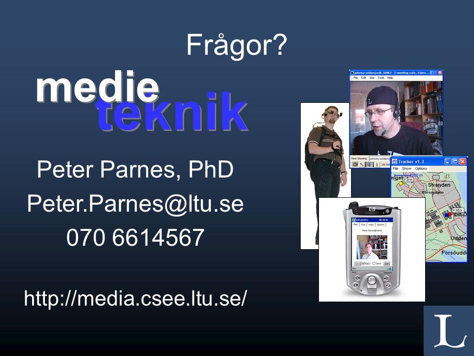Frågor? Peter Parnes, PhD Peter.Parnes@ltu.se 070 6614567 http://media.csee.ltu.se/ teknik medie