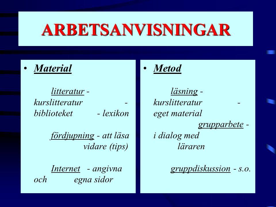 ARBETSANVISNINGAR •Material litteratur - kurslitteratur - biblioteket - lexikon fördjupning - att läsa vidare (tips) Internet - angivna och egna sidor