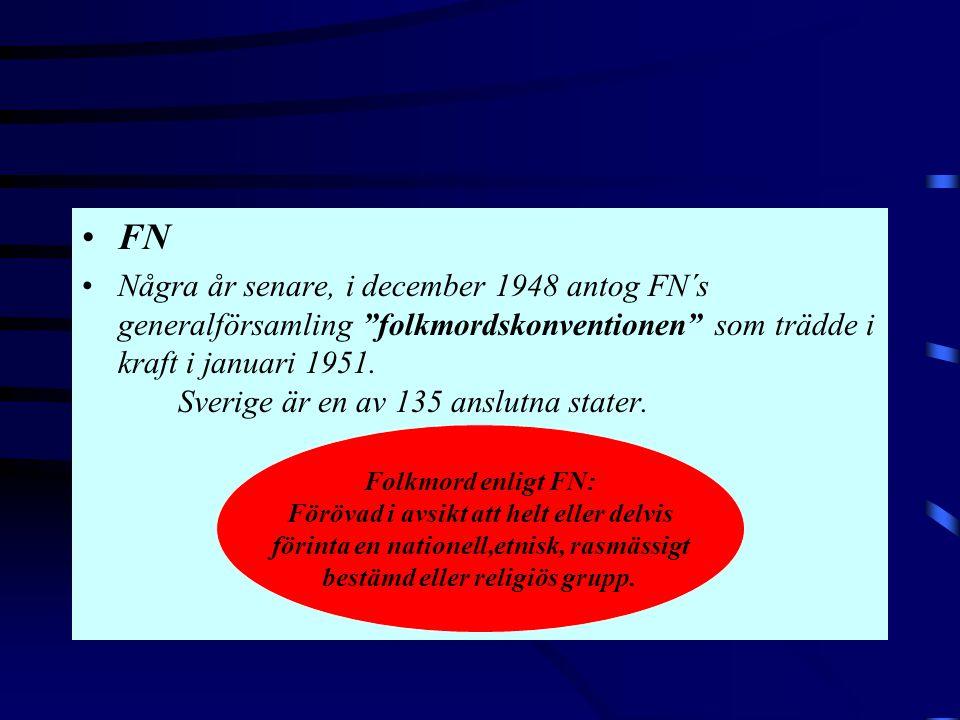 """•FN •Några år senare, i december 1948 antog FN´s generalförsamling """"folkmordskonventionen"""" som trädde i kraft i januari 1951. Sverige är en av 135 ans"""