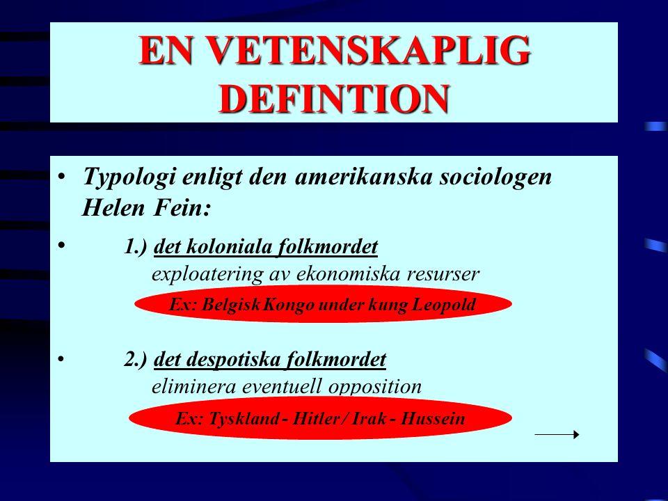 EN VETENSKAPLIG DEFINTION •Typologi enligt den amerikanska sociologen Helen Fein: • 1.) det koloniala folkmordet exploatering av ekonomiska resurser •