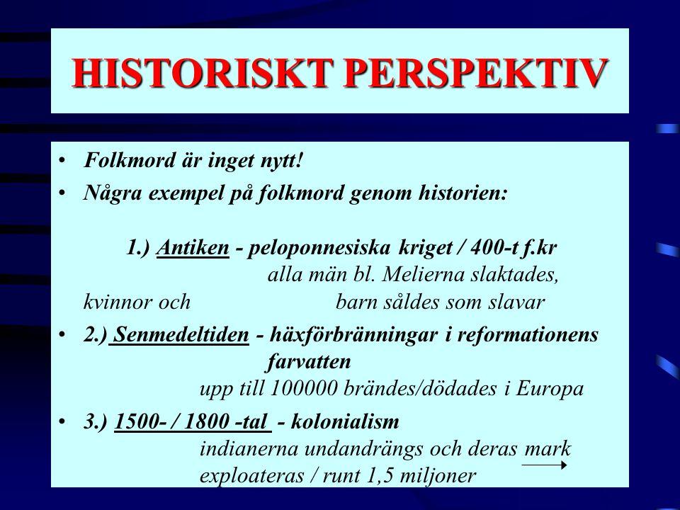 HISTORISKT PERSPEKTIV •Folkmord är inget nytt! •Några exempel på folkmord genom historien: 1.) Antiken - peloponnesiska kriget / 400-t f.kr alla män b
