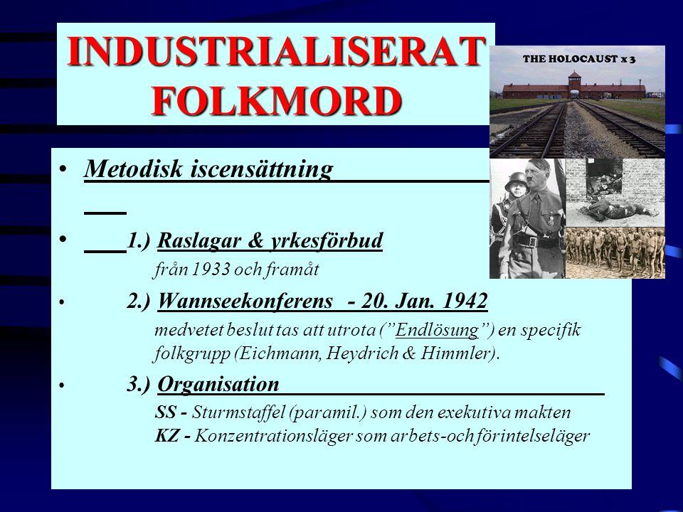 INDUSTRIALISERAT FOLKMORD •Metodisk iscensättning • 1.) Raslagar & yrkesförbud från 1933 och framåt • 2.) Wannseekonferens - 20. Jan. 1942 medvetet be