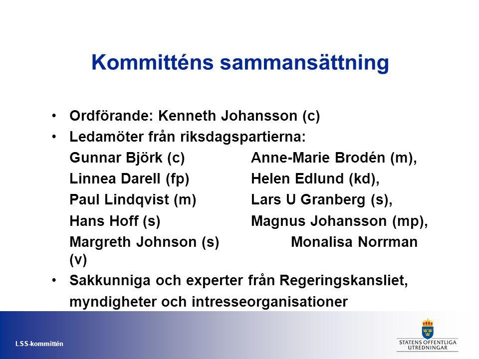 LSS-kommittén Kommitténs sammansättning •Ordförande: Kenneth Johansson (c) •Ledamöter från riksdagspartierna: Gunnar Björk (c)Anne-Marie Brodén (m), L