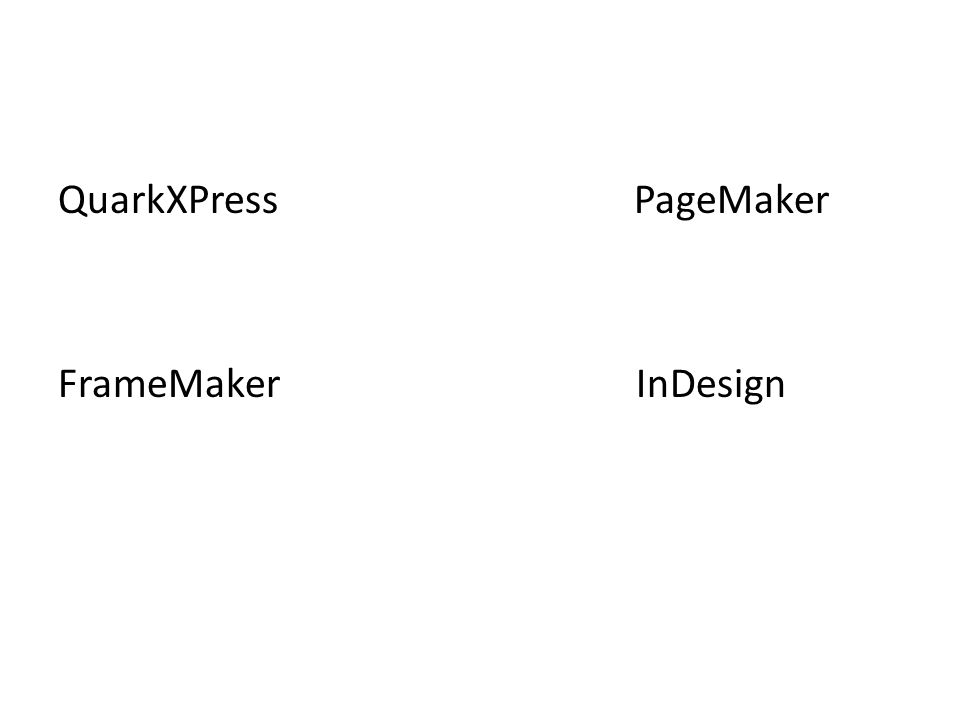 QuarkXPress PageMaker FrameMaker InDesign