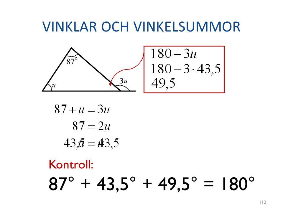 VINKLAR OCH VINKELSUMMOR 112 87° + 43,5° + 49,5° = 180° Kontroll: