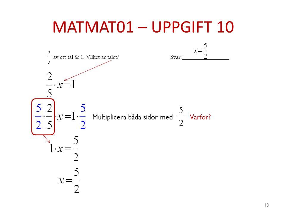 MATMAT01 – UPPGIFT 10 13 Multiplicera båda sidor med Varför?