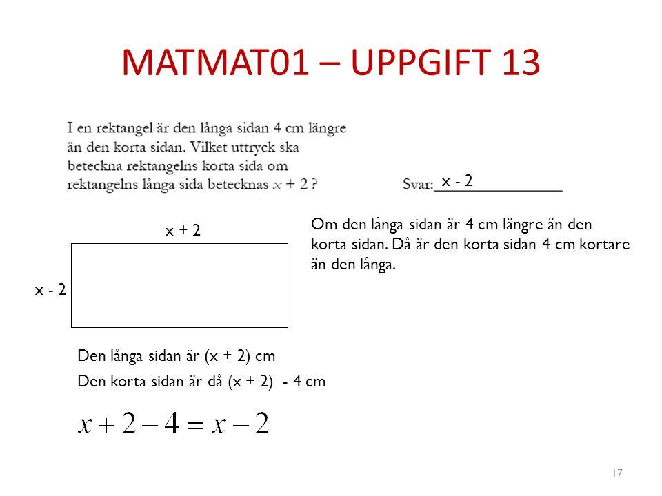 MATMAT01 – UPPGIFT 13 17 x + 2 Om den långa sidan är 4 cm längre än den korta sidan. Då är den korta sidan 4 cm kortare än den långa. Den långa sidan