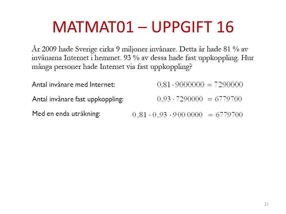 MATMAT01 – UPPGIFT 16 21 Antal invånare med Internet: Antal invånare fast uppkoppling: Med en enda uträkning: