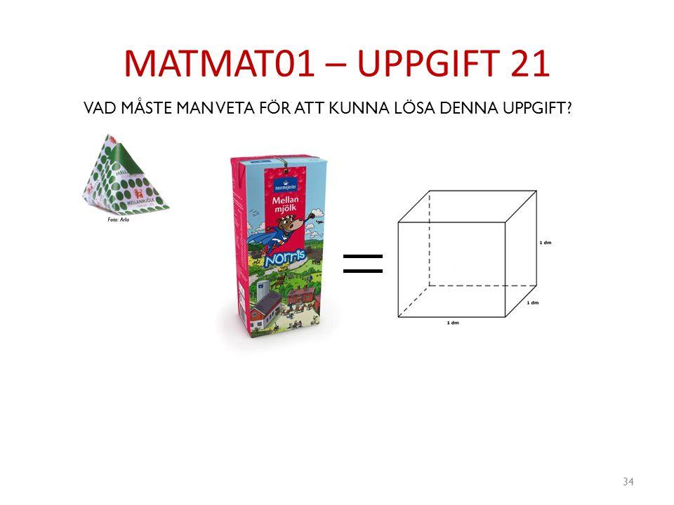 MATMAT01 – UPPGIFT 21 34 VAD MÅSTE MAN VETA FÖR ATT KUNNA LÖSA DENNA UPPGIFT?