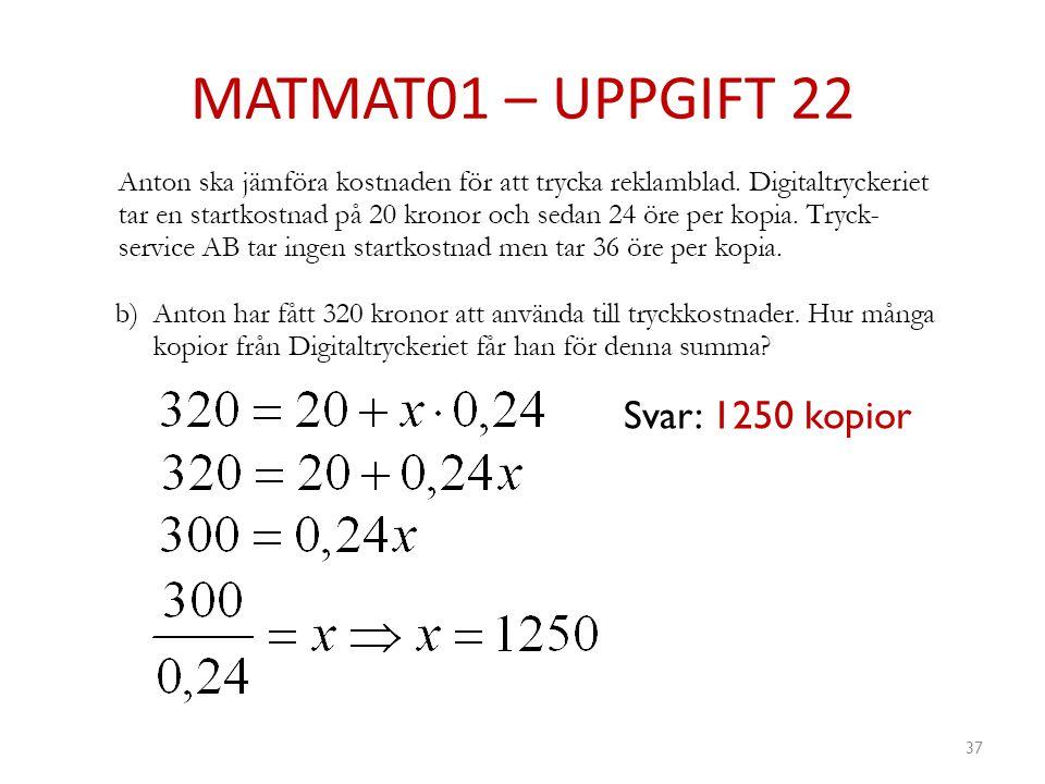 MATMAT01 – UPPGIFT 22 37 Svar: 1250 kopior