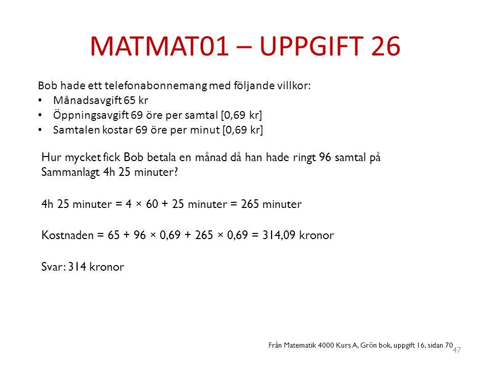 MATMAT01 – UPPGIFT 26 47 Bob hade ett telefonabonnemang med följande villkor: • Månadsavgift 65 kr • Öppningsavgift 69 öre per samtal [0,69 kr] • Samt