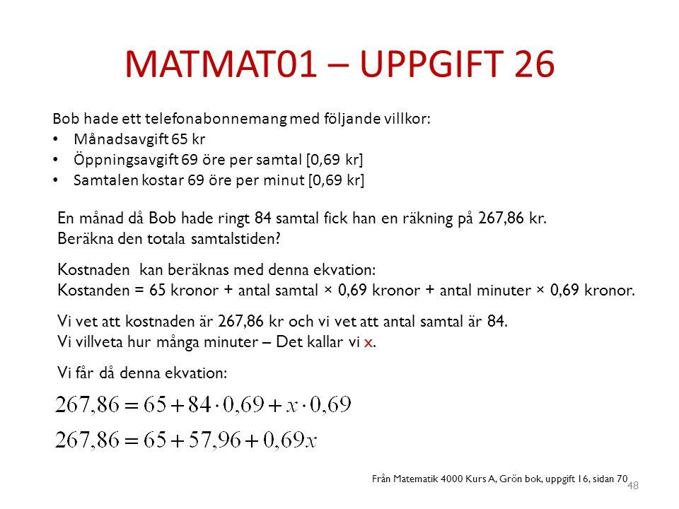 MATMAT01 – UPPGIFT 26 48 Bob hade ett telefonabonnemang med följande villkor: • Månadsavgift 65 kr • Öppningsavgift 69 öre per samtal [0,69 kr] • Samt