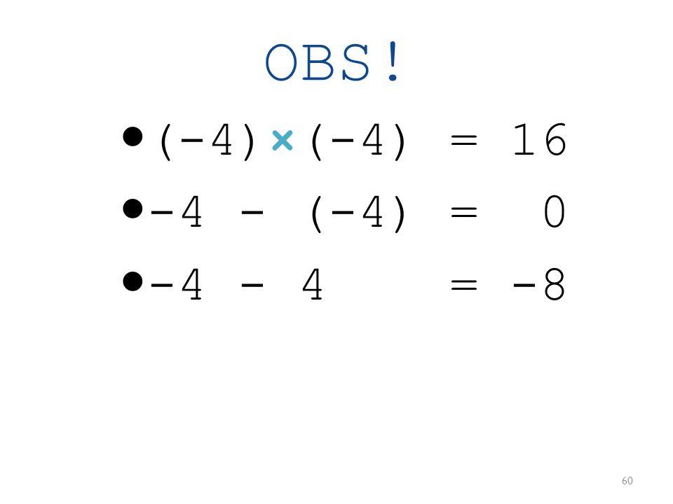 OBS!  (-4)×(-4) = 16  -4 - (-4) = 0  -4 - 4 = -8 60