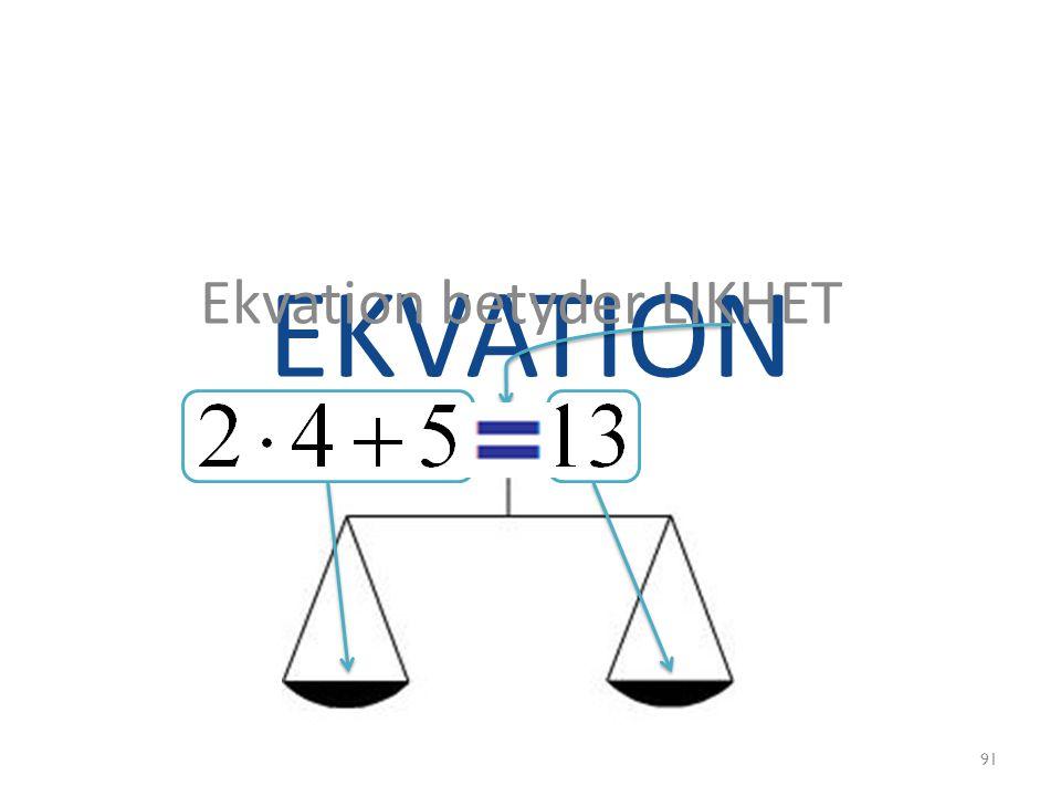 EKVATION Ekvation betyder LIKHET 91