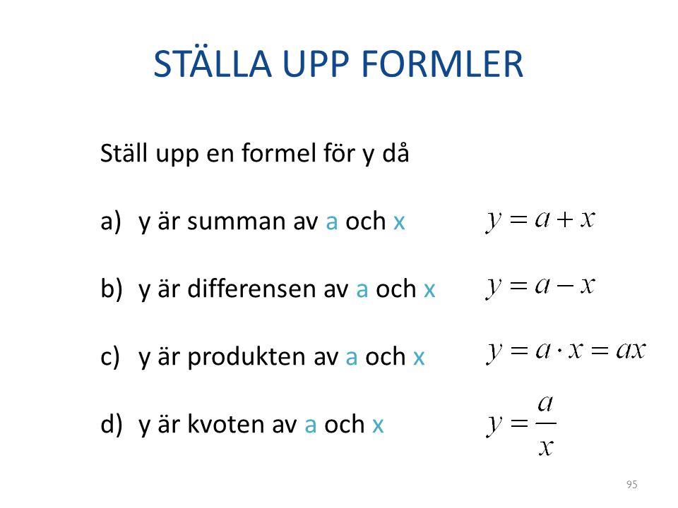 STÄLLA UPP FORMLER Ställ upp en formel för y då a)y är summan av a och x b)y är differensen av a och x c)y är produkten av a och x d)y är kvoten av a