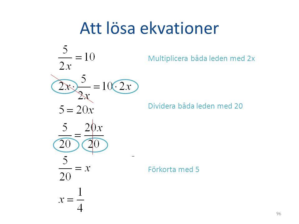 Att lösa ekvationer 96 Multiplicera båda leden med 2x Dividera båda leden med 20 Förkorta med 5