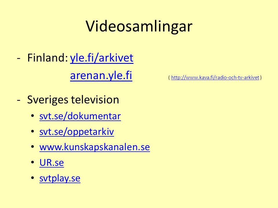 Videosamlingar -Finland: yle.fi/arkivetyle.fi/arkivet arenan.yle.fi ( http://www.kava.fi/radio-och-tv-arkivet ) arenan.yle.fihttp://www.kava.fi/radio-och-tv-arkivet -Sveriges television • svt.se/dokumentar svt.se/dokumentar • svt.se/oppetarkiv svt.se/oppetarkiv • www.kunskapskanalen.se www.kunskapskanalen.se • UR.se UR.se • svtplay.se svtplay.se