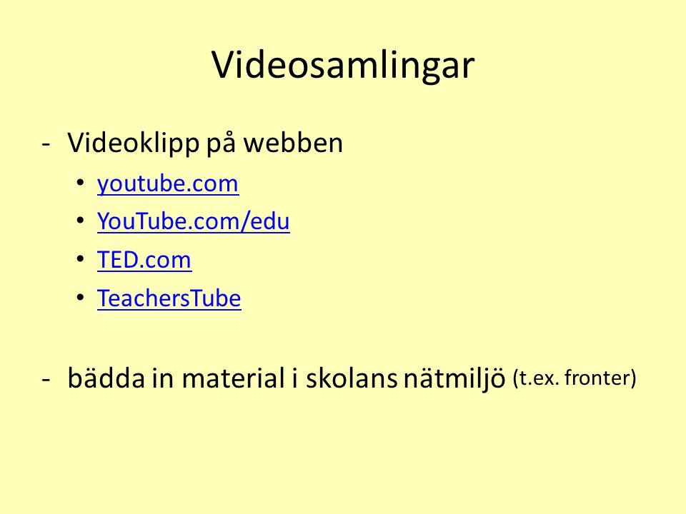 Videosamlingar -Videoklipp på webben • youtube.com youtube.com • YouTube.com/edu YouTube.com/edu • TED.com TED.com • TeachersTube TeachersTube -bädda in material i skolans nätmiljö (t.ex.