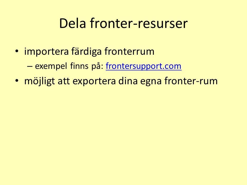 Dela fronter-resurser • importera färdiga fronterrum – exempel finns på: frontersupport.comfrontersupport.com • möjligt att exportera dina egna fronter-rum