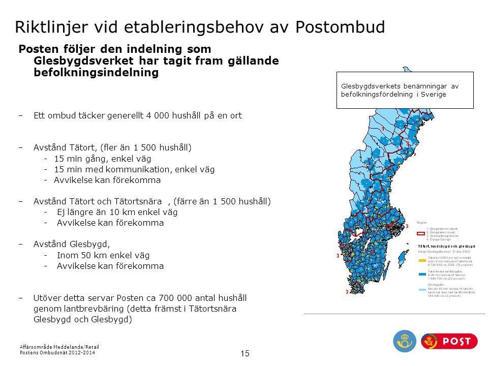 Affärsområde Meddelande/Retail Postens Ombudsnät 2012-2014 15 Riktlinjer vid etableringsbehov av Postombud Posten följer den indelning som Glesbygdsve
