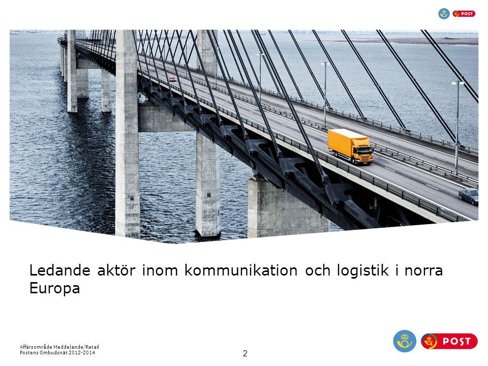 Affärsområde Meddelande/Retail Postens Ombudsnät 2012-2014 2 Ledande aktör inom kommunikation och logistik i norra Europa