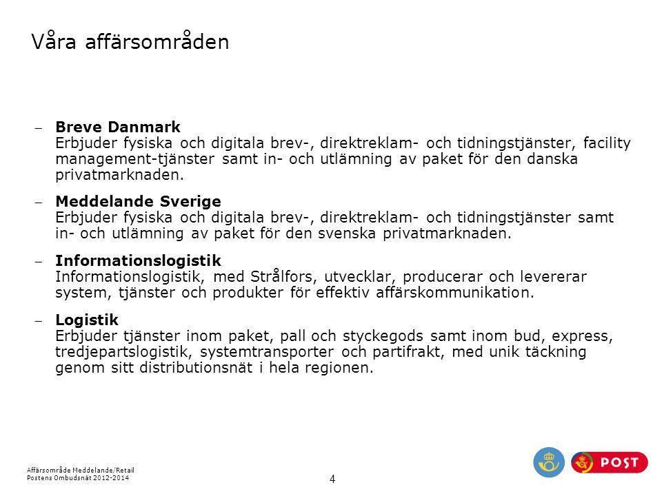 Affärsområde Meddelande/Retail Postens Ombudsnät 2012-2014 4 Våra affärsområden Breve Danmark Erbjuder fysiska och digitala brev-, direktreklam- och