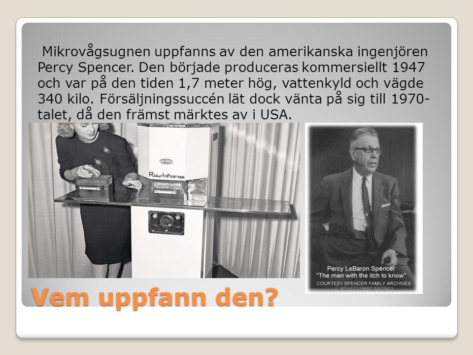 Vem uppfann den? Mikrovågsugnen uppfanns av den amerikanska ingenjören Percy Spencer. Den började produceras kommersiellt 1947 och var på den tiden 1,