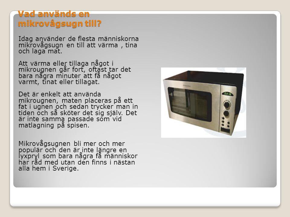Vad används en mikrovågsugn till? Idag använder de flesta människorna mikrovågsugn en till att värma, tina och laga mat. Att värma eller tillaga något