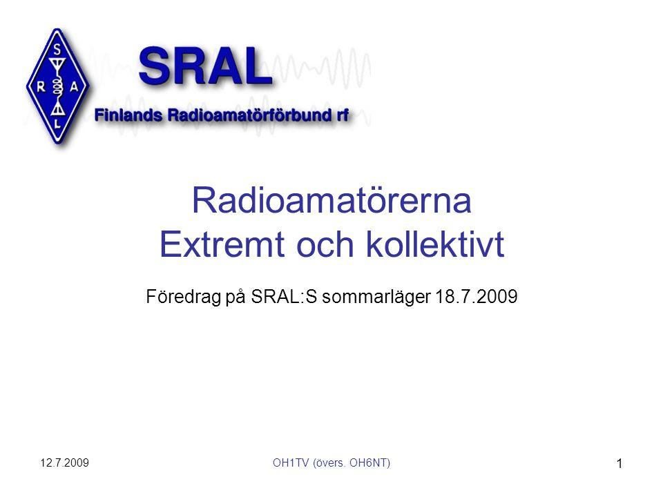12.7.2009OH1TV (övers. OH6NT) 1 Radioamatörerna Extremt och kollektivt Föredrag på SRAL:S sommarläger 18.7.2009