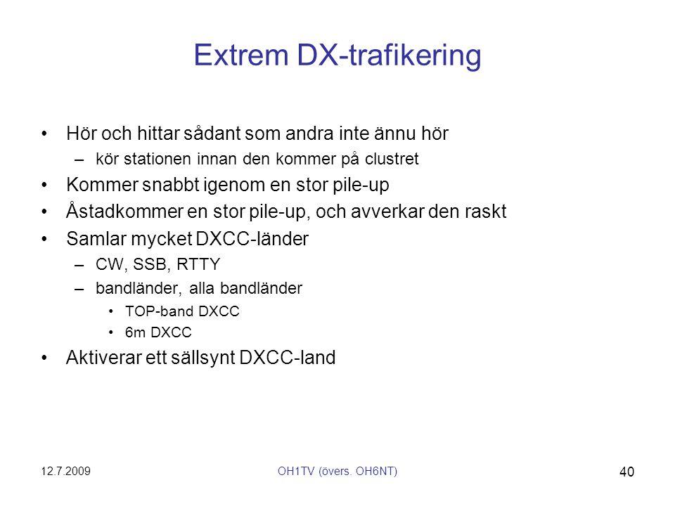 12.7.2009OH1TV (övers. OH6NT) 40 Extrem DX-trafikering •Hör och hittar sådant som andra inte ännu hör –kör stationen innan den kommer på clustret •Kom