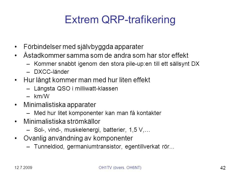 12.7.2009OH1TV (övers. OH6NT) 42 Extrem QRP-trafikering •Förbindelser med självbyggda apparater •Åstadkommer samma som de andra som har stor effekt –K