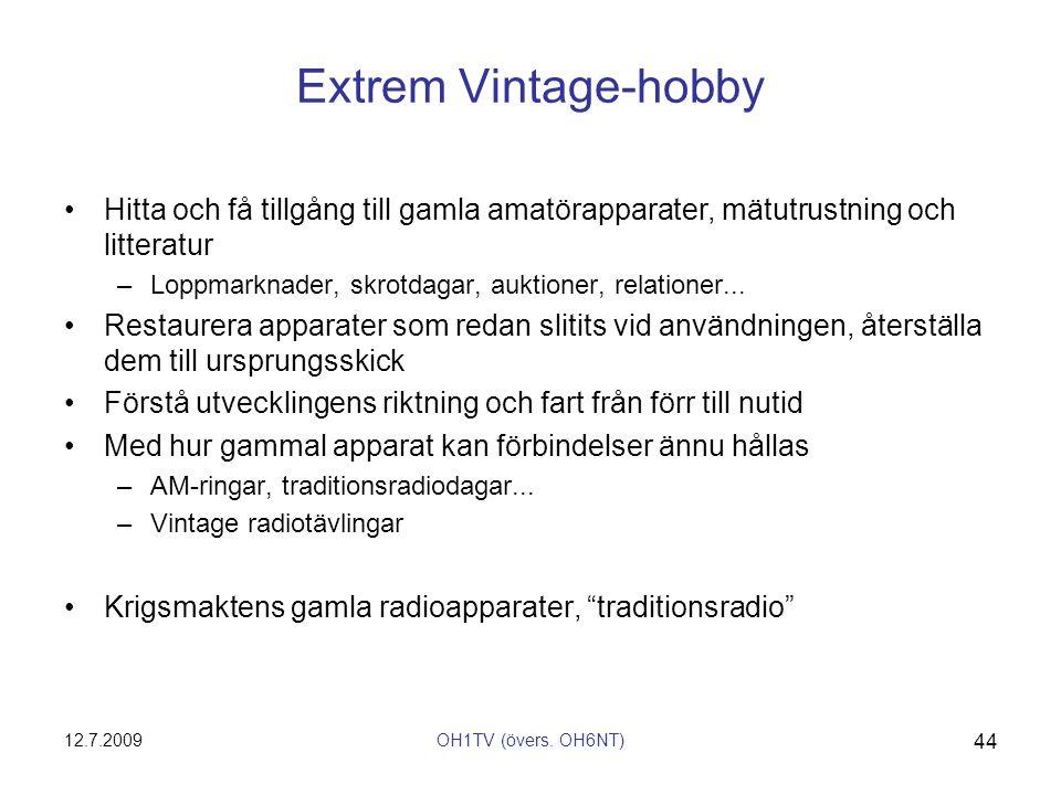 12.7.2009OH1TV (övers. OH6NT) 44 Extrem Vintage-hobby •Hitta och få tillgång till gamla amatörapparater, mätutrustning och litteratur –Loppmarknader,