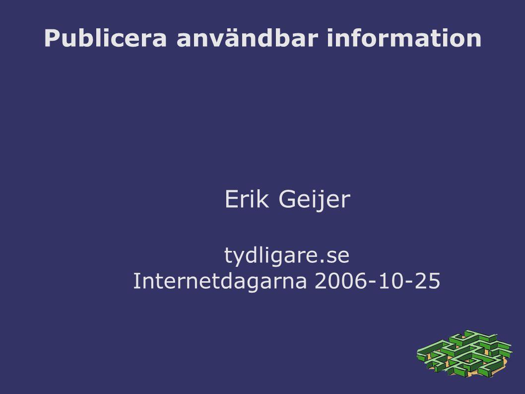 Publicera användbar information Erik Geijer tydligare.se Internetdagarna 2006-10-25
