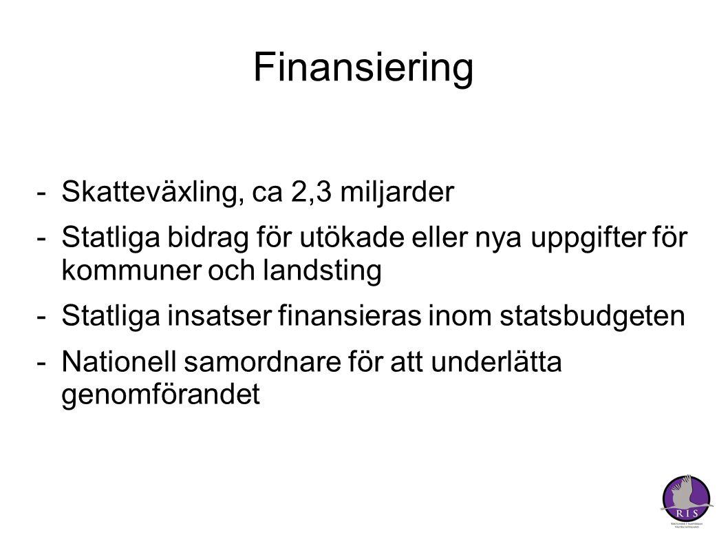 Finansiering -Skatteväxling, ca 2,3 miljarder -Statliga bidrag för utökade eller nya uppgifter för kommuner och landsting -Statliga insatser finansieras inom statsbudgeten -Nationell samordnare för att underlätta genomförandet