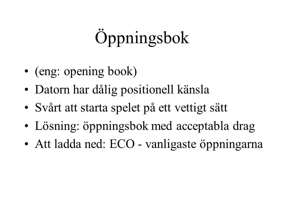 Öppningsbok •(eng: opening book) •Datorn har dålig positionell känsla •Svårt att starta spelet på ett vettigt sätt •Lösning: öppningsbok med acceptabl