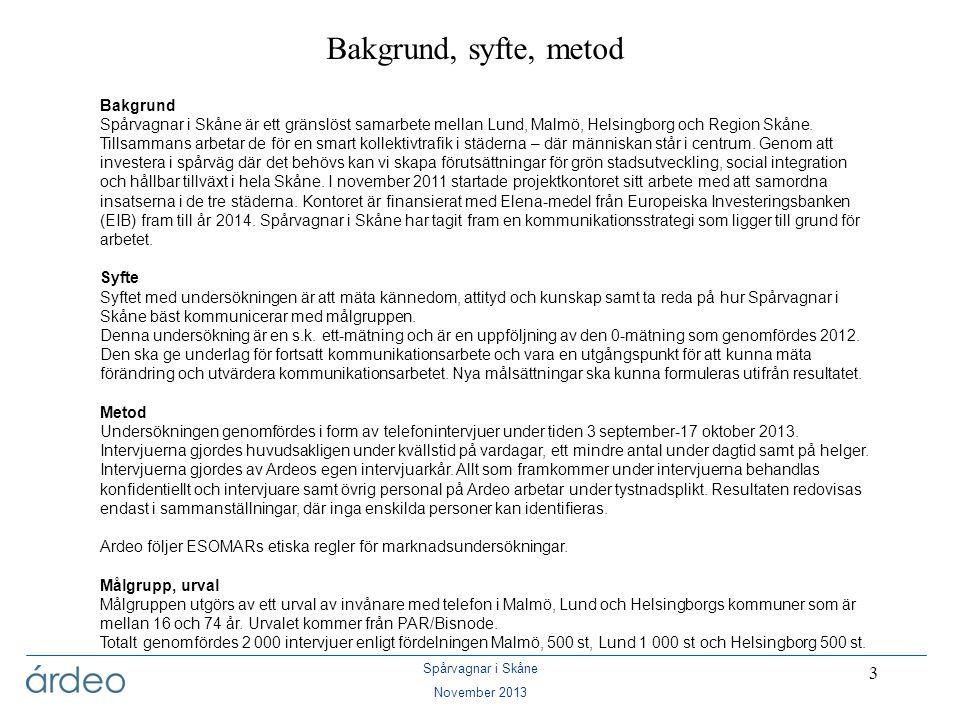 Spårvagnar i Skåne November 2013 4 Frågeformulär Frågeformuläret utformades i samarbete mellan Ardeo och Spårvagnar i Skåne, som också godkände det slutliga formuläret.