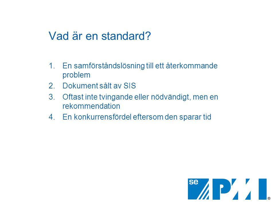 Vad är en standard? 1.En samförståndslösning till ett återkommande problem 2.Dokument sålt av SIS 3.Oftast inte tvingande eller nödvändigt, men en rek