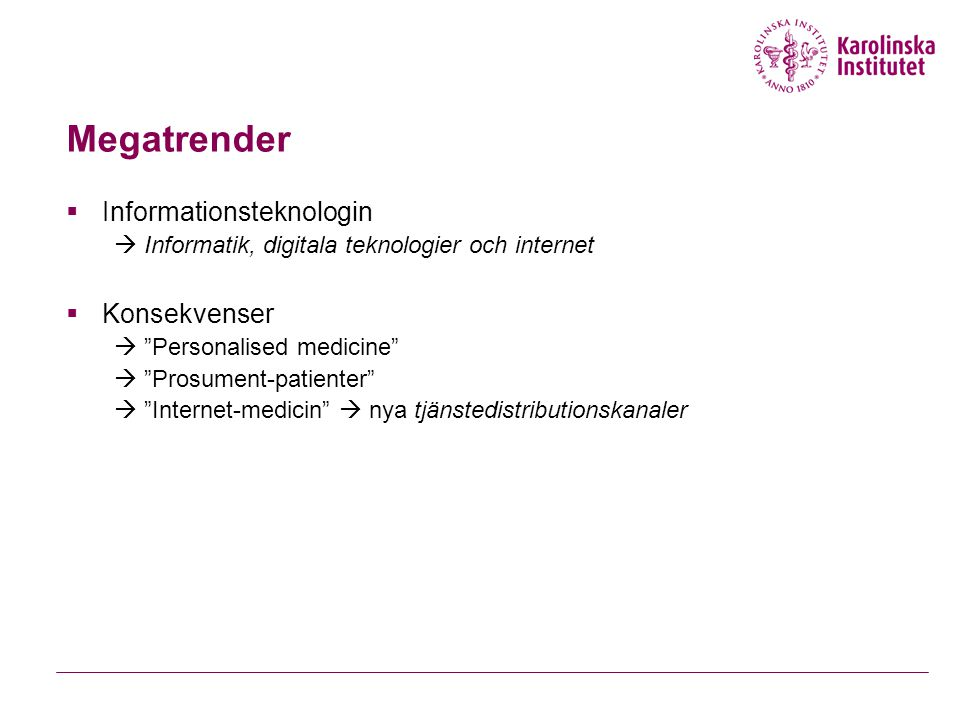 "Megatrender  Informationsteknologin  Informatik, digitala teknologier och internet  Konsekvenser  ""Personalised medicine""  ""Prosument-patienter"""