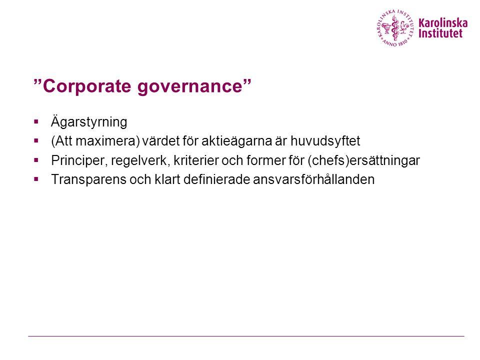Corporate governance  Ägarstyrning  (Att maximera) värdet för aktieägarna är huvudsyftet  Principer, regelverk, kriterier och former för (chefs)ersättningar  Transparens och klart definierade ansvarsförhållanden