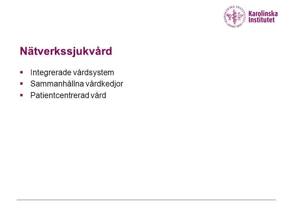 Nätverkssjukvård  Integrerade vårdsystem  Sammanhållna vårdkedjor  Patientcentrerad vård