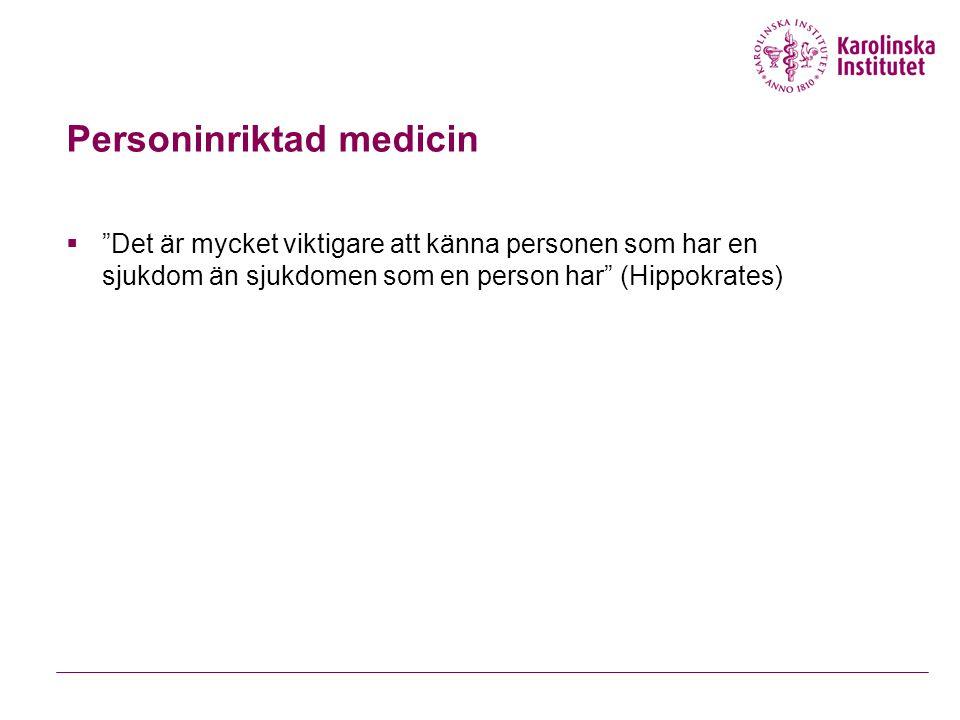 Personinriktad medicin  Det är mycket viktigare att känna personen som har en sjukdom än sjukdomen som en person har (Hippokrates)