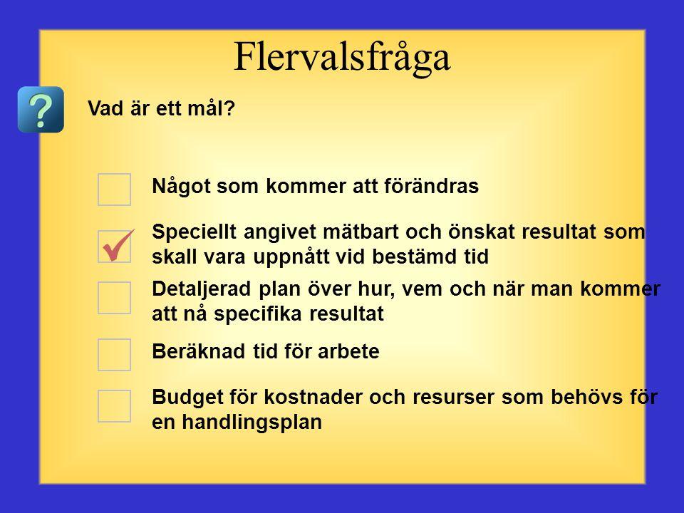 Frågor om målsättning och handlingsplaner Börja med den första frågan eller valet till vänster. Klicka på det svar du anser vara rätt. När du har klic