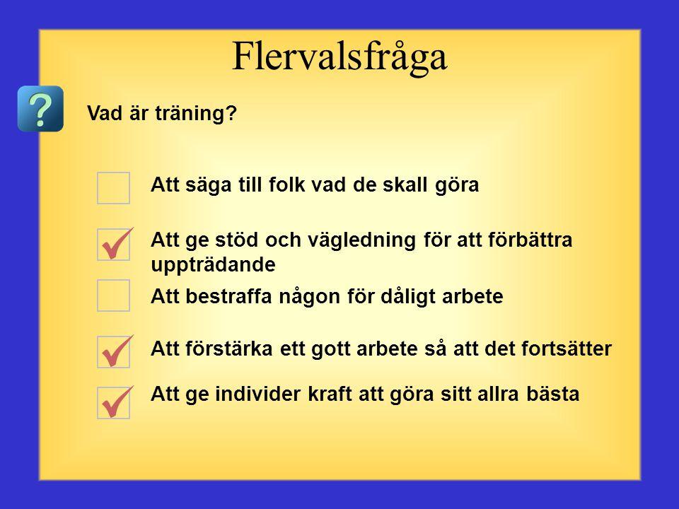 Frågor om träning Börja med den första frågan eller valet till vänster. Klicka på det svar du anser vara rätt. När du har klickat kommer det rätta sva