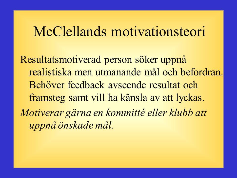 McClellands motivationsteori Tillhörighetsmotiverad person behöver vänskapliga relationer och samvaro med andra personer (lagspelare). Behöver vara om