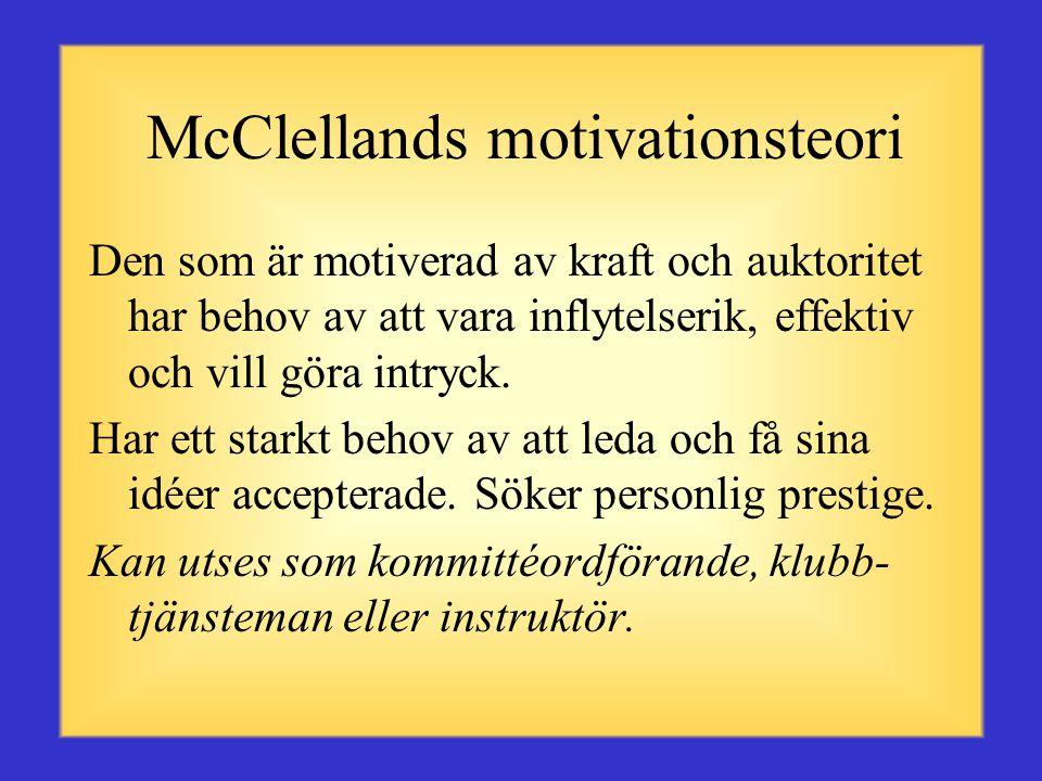 McClellands motivationsteori Resultatsmotiverad person söker uppnå realistiska men utmanande mål och befordran. Behöver feedback avseende resultat och