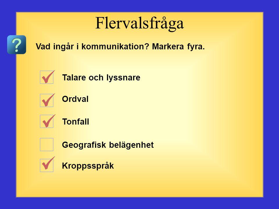 Frågor om kommunikation Börja med den första frågan eller valet till vänster. Klicka på det svar du anser vara rätt. När du har klickat kommer det rät