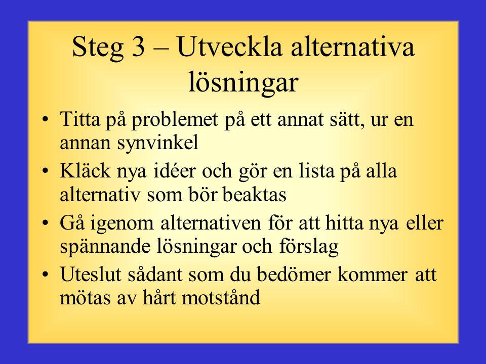 Steg 2 – Samla information •Tala med dem som påverkas av problemet •Be om närmare information om iakttagelser •Se över resultat av tidigare lösningar